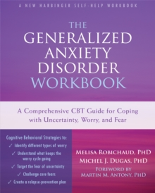 The Generalized Anxiety Disorder Workbook : A Comprehensive CBT Guide for Coping with Uncertainty, Worry, and Fear, Paperback / softback Book