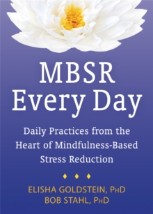 MBSR Every Day : Daily Practices from the Heart of Mindfulness-Based Stress Reduction, Paperback / softback Book