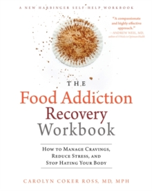 The Food Addiction Recovery Workbook : How to Manage Cravings, Reduce Stress, and Stop Hating Your Body, Paperback / softback Book