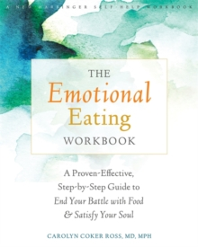 The Emotional Eating Workbook : A Proven-Effective, Step-by-Step Guide to End Your Battle with Food and Satisfy Your Soul, Paperback Book
