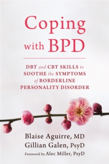 Coping with BPD : DBT and CBT Skills to Soothe the Symptoms of Borderline Personality Disorder, Paperback / softback Book