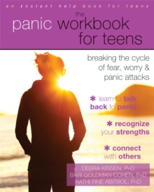 The Panic Workbook for Teens : Breaking the Cycle of Fear, Worry, and Panic Attacks, Paperback / softback Book