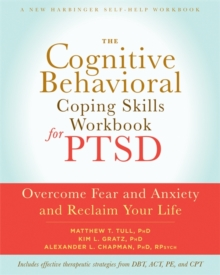 The Cognitive Behavioral Coping Skills Workbook for PTSD : Overcome Fear and Anxiety and Reclaim Your Life, Paperback Book