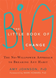 The Little Book of Big Change : The No-Willpower Approach to Breaking Any Habit, Paperback / softback Book