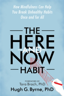 The Here-and-Now Habit : How Mindfulness Can Help You Break Unhealthy Habits Once and for All, Paperback Book