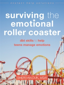 Surviving the Emotional Roller Coaster : DBT Skills to Help Teens Manage Emotions, Paperback Book