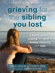Grieving for the Sibling You Lost : A Teen's Guide to Coping with Grief and Finding Meaning After Loss, Paperback Book