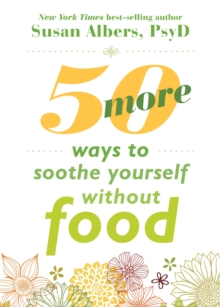 50 More Ways to Soothe Yourself Without Food : Mindfulness Strategies to Cope with Stress and End Emotional Eating, Paperback Book