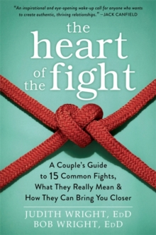 The Heart of the Fight : A Couple's Guide to Fifteen Common Fights, What They Really Mean, and How They Can Bring You Closer, Paperback Book