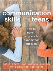 Communication Skills for Teens : How to Listen, Express, and Connect for Success, Paperback Book