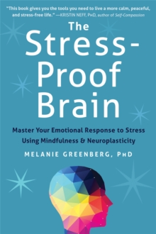 The Stress-Proof Brain : Master Your Emotional Response to Stress Using Mindfulness and Neuroplasticity, Paperback Book