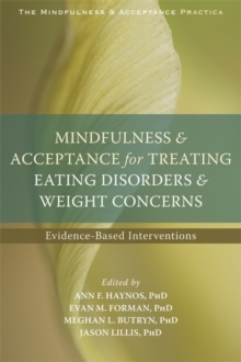 Mindfulness and Acceptance for Treating Eating Disorders and Weight Concerns : Evidence-Based Interventions, Paperback / softback Book