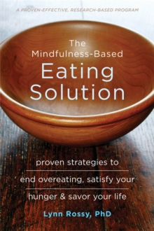 The Mindfulness-Based Eating Solution : Proven Strategies to End Overeating, Satisfy Your Hunger, and Savor Your Life, Paperback / softback Book