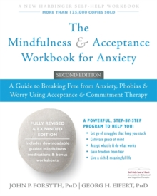 The Mindfulness and Acceptance Workbook for Anxiety : A Guide to Breaking Free From Anxiety, Phobias, and Worry Using Acceptance and Commitment Therapy, Paperback / softback Book