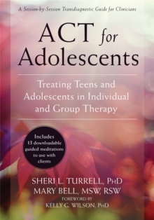 Act for Adolescents : Treating Teens and Adolescents in Individual and Group Therapy, Paperback Book