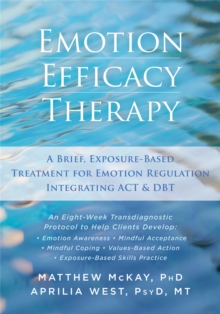 Emotion Efficacy Therapy : A Brief, Exposure-Based Treatment for Emotion Regulation Integrating Act and DBT, Paperback Book
