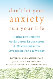 Don't Let Your Anxiety Run Your Life : Using the Science of Emotion Regulation and Mindfulness to Overcome Fear and Worry, Paperback Book