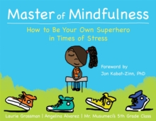 Master of Mindfulness : How to be Your Own Superhero in Times of Stress, Paperback Book