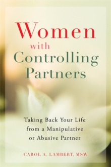 Women with Controlling Partners : Taking Back Your Life from a Manipulative or Abusive Partner, Paperback Book