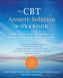 The CBT Anxiety Solution Workbook : A Breakthrough Treatment for Overcoming Fear, Worry, and Panic, Paperback / softback Book