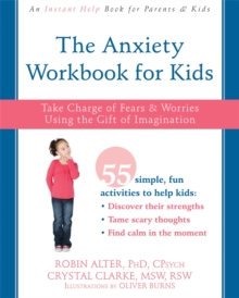 The Anxiety Workbook for Kids : Take Charge of Fears and Worries Using the Gift of Imagination, Paperback Book