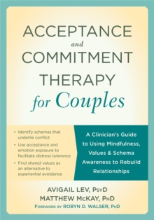 Acceptance and Commitment Therapy for Couples : A Clinician's Guide to Using Mindfulness, Values & Schema Awareness to Rebuild Relationships, Paperback Book
