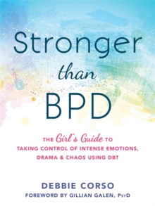 Stronger Than BPD : The Girl's Guide to Taking Control of Intense Emotions, Drama and Chaos Using DBT, Paperback Book