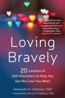 Loving Bravely : 20 Lessons of Self-Discovery to Help You Get the Love You Want, Paperback Book