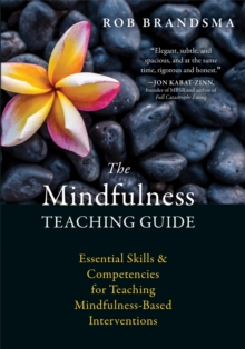 The Mindfulness Teaching Guide : Essential Skills and Competencies for Teaching Mindfulness-Based Interventions, Paperback Book