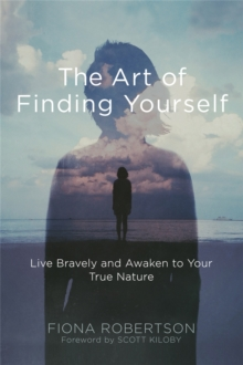 The Art of Finding Yourself : Live Bravely and Awaken to Your True Nature, Paperback Book