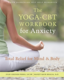The Yoga-CBT Workbook for Anxiety : Total Relief for Mind and Body, Paperback Book