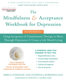 The Mindfulness and Acceptance Workbook for Depression, 2nd Edition : Using Acceptance and Commitment Therapy to Move Through Depression and Create a Life Worth Living, Paperback Book