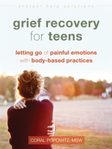 Grief Recovery for Teens : Letting Go of Painful Emotions with Body-Based Practices, Paperback Book