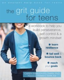 The Grit Guide for Teens : A Workbook to Help You Build Perseverance, Self-Control, and a Growth Mindset, Paperback / softback Book