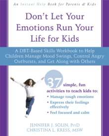 Don't Let Your Emotions Run Your Life for Kids : A DBT-Based Skills Workbook to Help Children Manage Mood Swings, Control Angry Outbursts, and Get Along with Others, Paperback Book