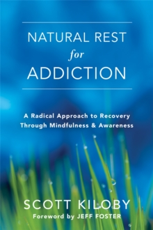 Natural Rest for Addiction : A Radical Approach to Recovery Through Mindfulness and Awareness, Paperback Book