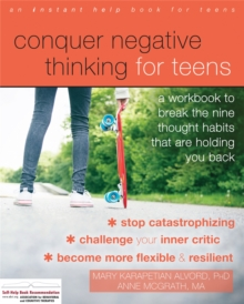 Conquer Negative Thinking for Teens : A Workbook to Break the Thought Habits That Are Holding You Back, Paperback / softback Book
