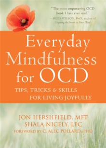 Everyday Mindfulness for OCD : Tips, Tricks, and Skills for Living Joyfully, Paperback / softback Book