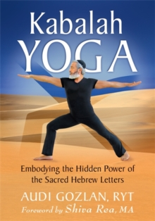 Kabalah Yoga : Embodying the Hidden Power of the Sacred Hebrew Letters, Paperback Book