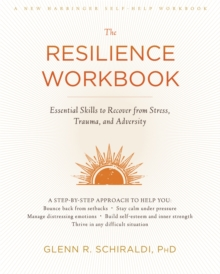 The Resilience Workbook : Essential Skills to Recover from Stress, Trauma, and Adversity, Paperback Book