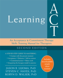 Learning ACT, 2nd Edition : An Acceptance and Commitment Therapy Skills-Training Manual for Therapists, Paperback Book
