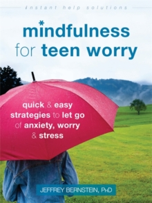 Mindfulness for Teen Worry : Quick and Easy Strategies to Let Go of Anxiety, Worry, and Stress, Paperback Book