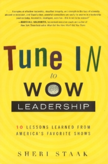 Tune in to Wow Leadership : 10 Lessons Learned from America's Favorite Shows, Hardback Book