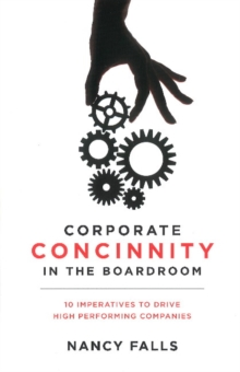 Corporate Concinnity in the Boardroom : 10 Imperatives to Drive High Performing Companies, Hardback Book