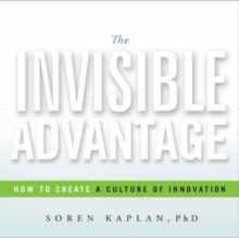 The Invisible Advantage : How to Create a Culture of Innovation, Hardback Book
