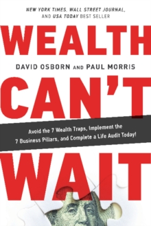Wealth Can? Wait : Avoid the 7 Wealth Traps, Implement the 7 Business Pillars, and Complete a Life Audit Today!, Hardback Book