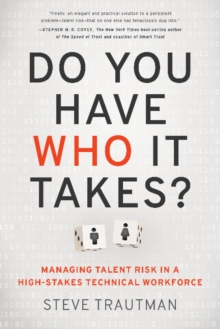 Do You Have Who It Takes? : Managing Talent Risk in a High-Stakes Technical Workforce, Hardback Book