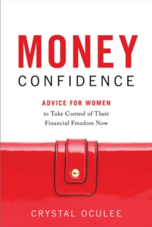 Money Confidence : Advice for Women to Take Control of Their Financial Freedom Now, Hardback Book