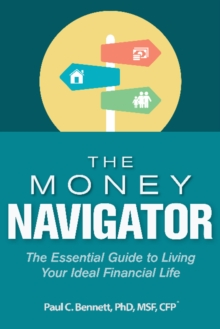 The Money Navigator : The Essential Guide to Living Your Ideal Financial Life, Hardback Book