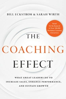 The Coaching Effect : What Great Leaders Do to Increase Sales, Enhance Performance, and Sustain Growth, Hardback Book